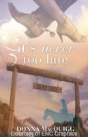 It's Never Too Late written by Donna MacQuigg